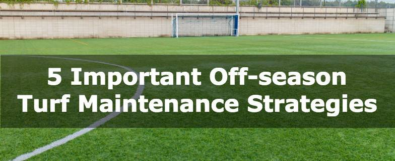 5 Important Off-season Turf Maintenance Strategies