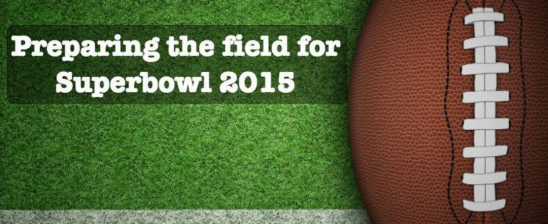 Preparing the field for Superbowl 2015