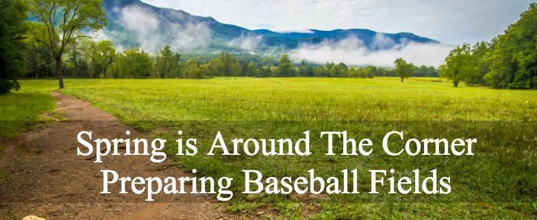 Spring is around the corner Preparing Baseball Fields
