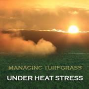 MANAGING TURFGRASS UNDER HEAT STRESS